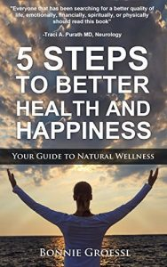 5 Steps to Better health and happiness : your guide to natural wellness