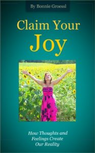 Claim Your Joy: how thoughts and feelings create our reality