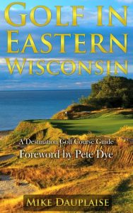 Golf in Eastern Wisconsin: A Destination Golf course guide book
